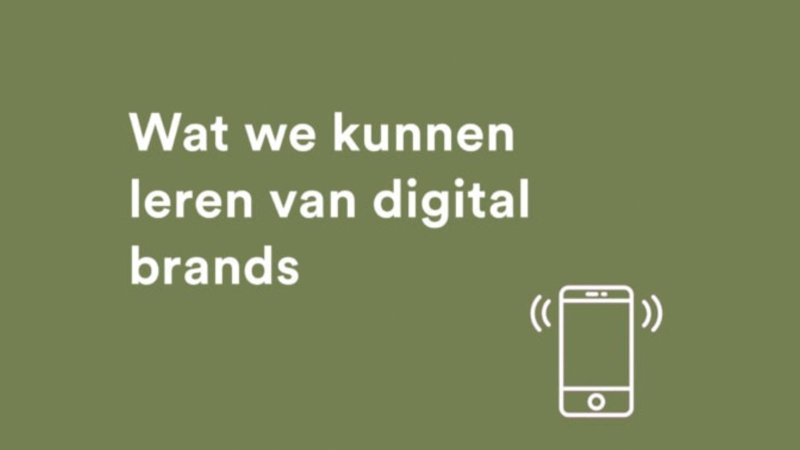 Wat we kunnen leren van digital brands
