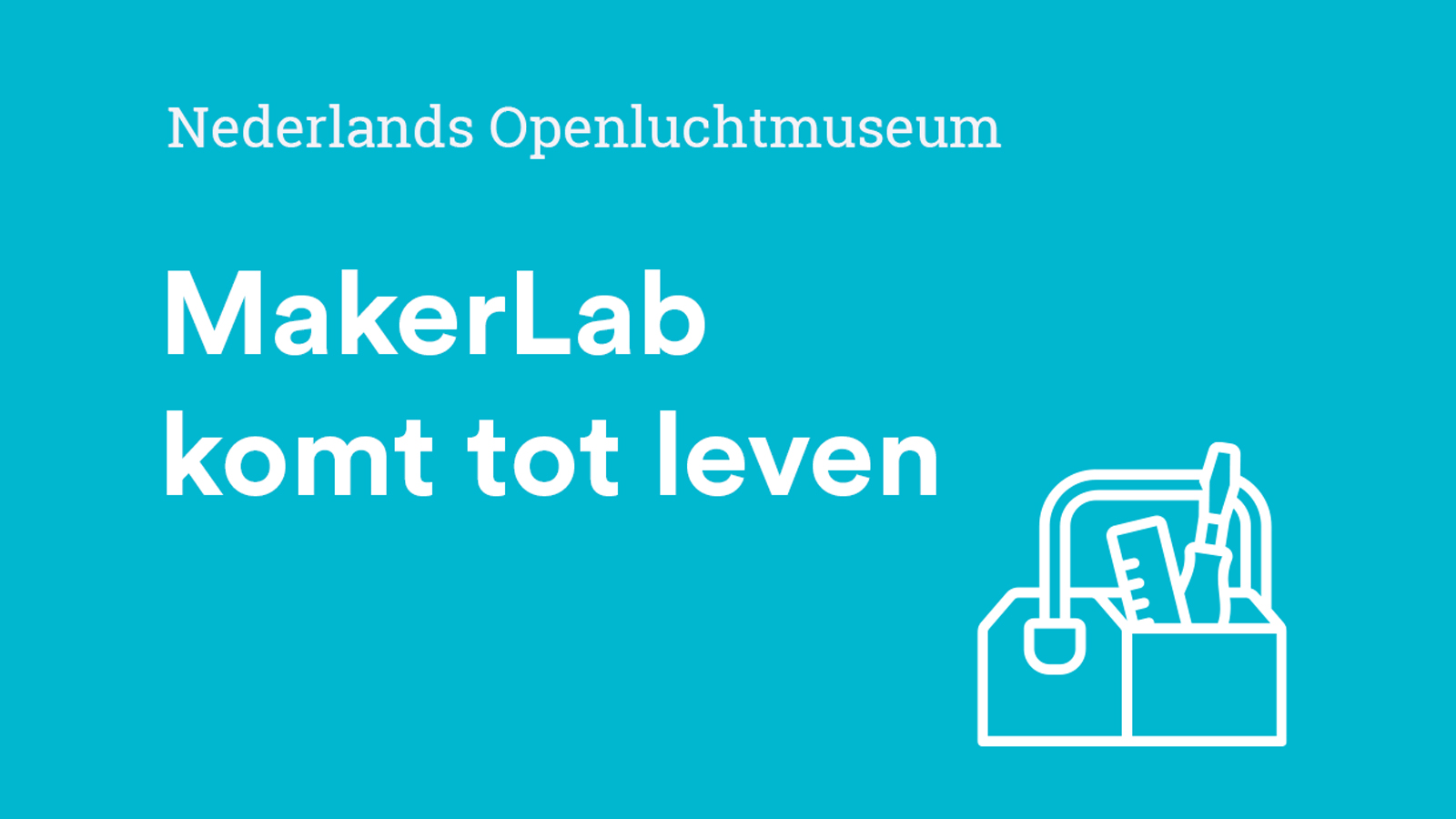 Hoera! Het MakerLab komt in het Nederlands Openluchtmuseum